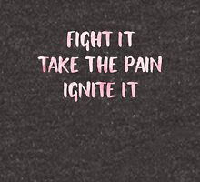 fight it take the pain ignite it Unisex T-Shirt