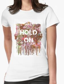Hold On Womens Fitted T-Shirt