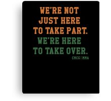 We're Not Here Just To Take Part We're Here To Take Over - McGregor Canvas Print