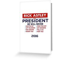 Rick Astley For President - Tshirt Greeting Card