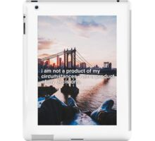 I am not a product of my circumstances.  iPad Case/Skin