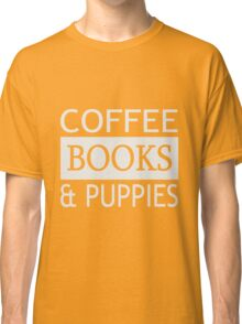 Coffee, Books & Puppies  Classic T-Shirt