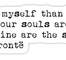 """Whatever our souls are made of..."" -Emily Brontë Sticker"
