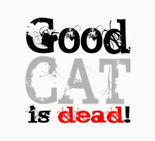 Good Cat is dead Unisex T-Shirt