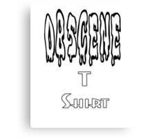 Obscene T Shirt Canvas Print