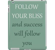 FOLLOW YOUR BLISS and success will follow you iPad Case/Skin