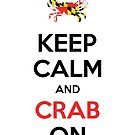 Keep Calm and CRAB On! - Maryland Crab by Melanie St. Clair