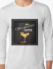 Hey Margaritas Happen design Long Sleeve T-Shirt
