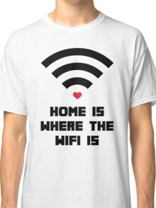 Home Where WiFi Is Funny Quote Classic T-Shirt