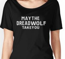 May the dread wolf take you Women's Relaxed Fit T-Shirt