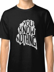You know nothing, quote (white) Classic T-Shirt
