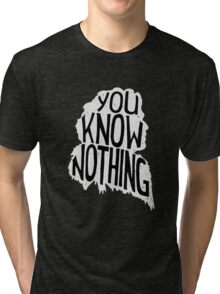 You know nothing, quote (white) Tri-blend T-Shirt