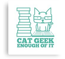 Cat Geek Enough Of It Canvas Print