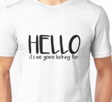 Hello, it's me you're looking for (Lionel Richie) Unisex T-Shirt