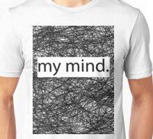 my mind. Unisex T-Shirt