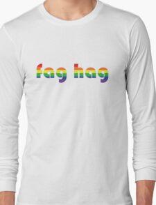 Fag hag Long Sleeve T-Shirt