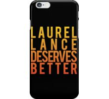 Laurel Lance Deserves Better iPhone Case/Skin