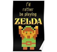 I'd Rather Be Playing Zelda Poster