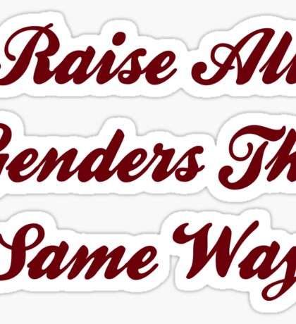 Raise All Genders The Same Way Red Shirt etc Sticker