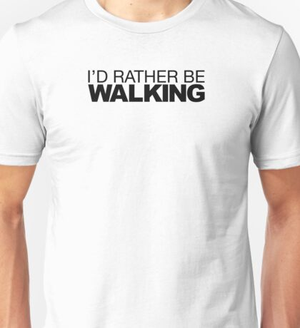 I'd rather be Walking Unisex T-Shirt