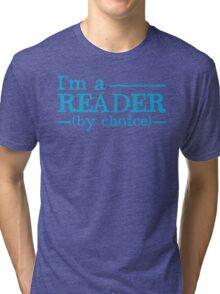 I'm a READER by choice Tri-blend T-Shirt