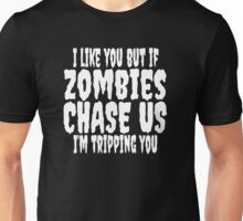 I Like You But If Zombies Chase Us I'm Tripping You Unisex T-Shirt
