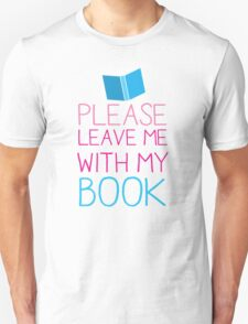 Please leave me with my Book Unisex T-Shirt