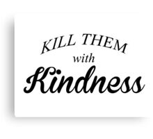 Kill Them With Kindness White Vers Canvas Print