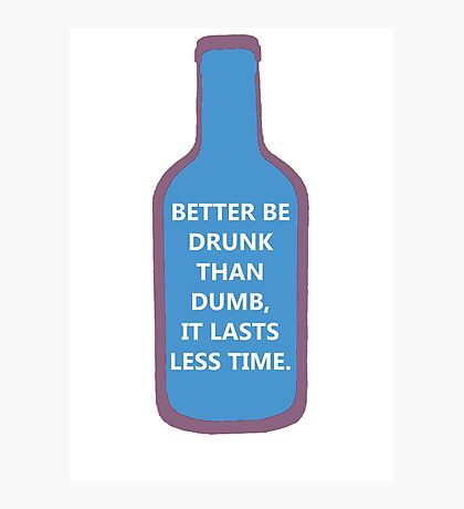 Better be drunk ! Photographic Print