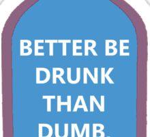 Better be drunk ! Sticker