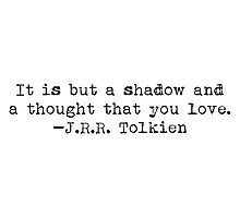 """It is but a shadow..."" -J.R.R. Tolkien Photographic Print"