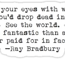 """Stuff your eyes with wonder..."" -Ray Bradbury Sticker"