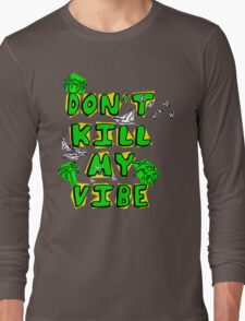Don't Kill My Vibe Long Sleeve T-Shirt