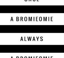 Once a Bromieomie always a Bromieomie #1 Sticker