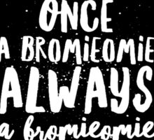 Once a Bromieomie always a Bromieomie #2 Sticker