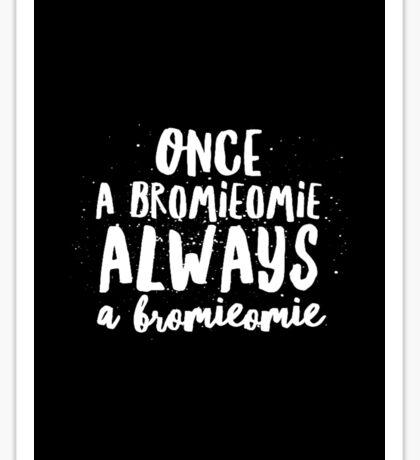 Once a Bromieomie always a Bromieomie #2 Sticker