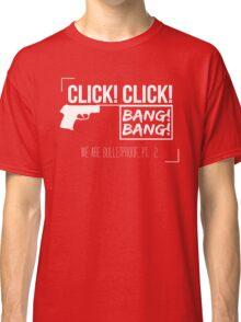 We Are Bulletproof, Pt. 2 Classic T-Shirt