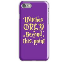 Witches only beyond this point iPhone Case/Skin