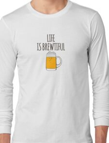 Life is brewtiful Long Sleeve T-Shirt