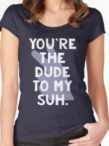 You're the Dude to my Suh Women's Fitted Scoop T-Shirt