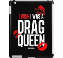 I wish I was a drag queen iPad Case/Skin