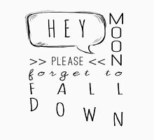 Hey Moon, Don't You Go Down Unisex T-Shirt