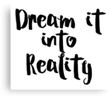 Dream it into Reality Canvas Print