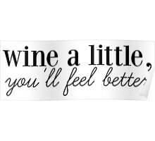 wine a little, you'll feel better. Poster
