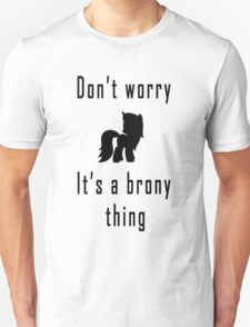 Don't worry, it's a brony thing T-Shirt