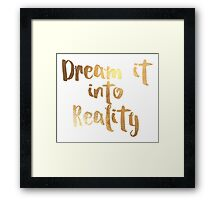 Dream it into Reality in faux gold Framed Print