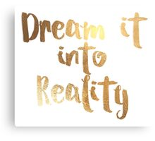 Dream it into Reality in faux gold Canvas Print