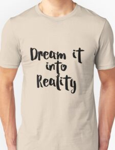 Dream it into Reality Unisex T-Shirt