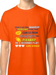 Don't let the make up and perfume fool you  Classic T-Shirt