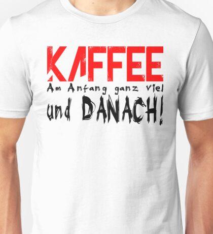 Kaffee, Am Anfang ganz viel und danach! Unisex T-Shirt